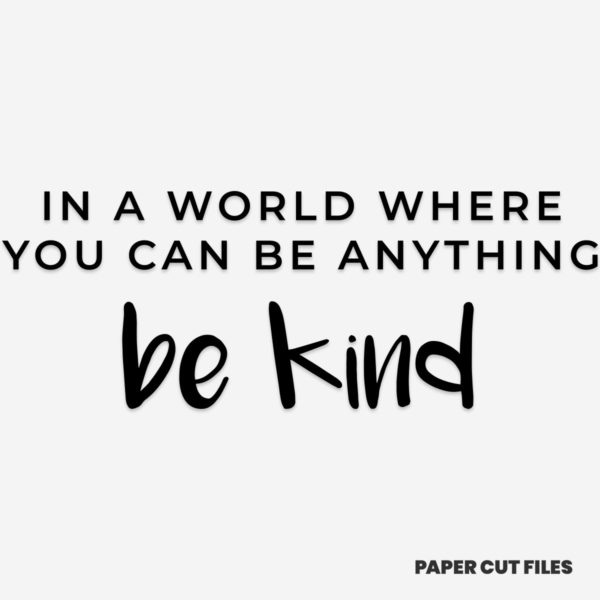 """In a world where you can be anything, be kind"" quote - quote, sign, text SVG PNG paper cutting templates"