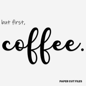 """but first, coffee"" quote - quote, sign, text SVG PNG paper cutting templates"