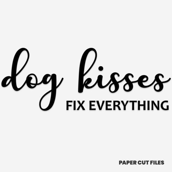 """dog kisses fix everything"" quote - quote, sign, text SVG PNG paper cutting templates"
