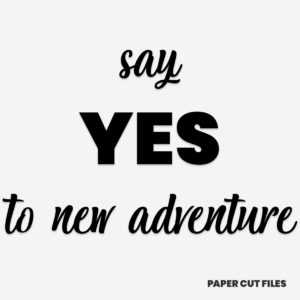 """say yes to new adventure"" quote - quote, sign, text SVG PNG paper cutting templates"