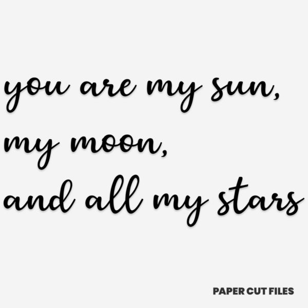 """you are my sun, my moon, and all my stars"" quote - quote, sign, text SVG PNG paper cutting templates"