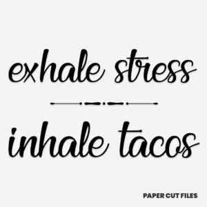 'exhale stress inhale tacos' quote - SVG PNG paper cutting templates