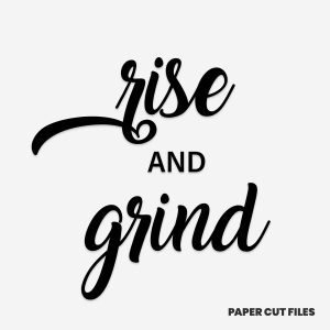 'Rise and Grind' quote - SVG PNG paper cutting templates